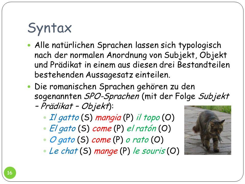 Syntax Alle natürlichen Sprachen lassen sich typologisch nach der normalen Anordnung von Subjekt, Objekt und Prädikat in einem aus diesen drei Bestand