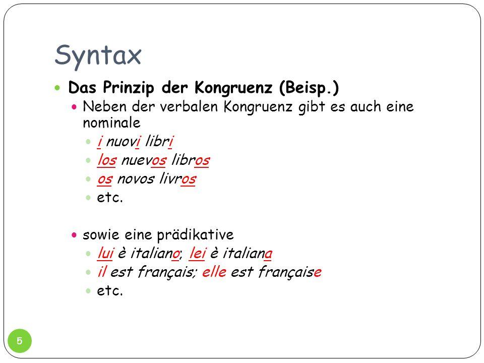 Syntax Das Prinzip der Kongruenz (Beisp.) Neben der verbalen Kongruenz gibt es auch eine nominale i nuovi libri los nuevos libros os novos livros etc.