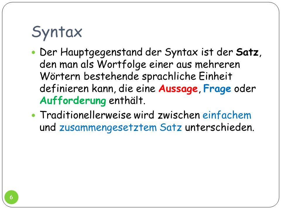 Syntax Der Hauptgegenstand der Syntax ist der Satz, den man als Wortfolge einer aus mehreren Wörtern bestehende sprachliche Einheit definieren kann, d