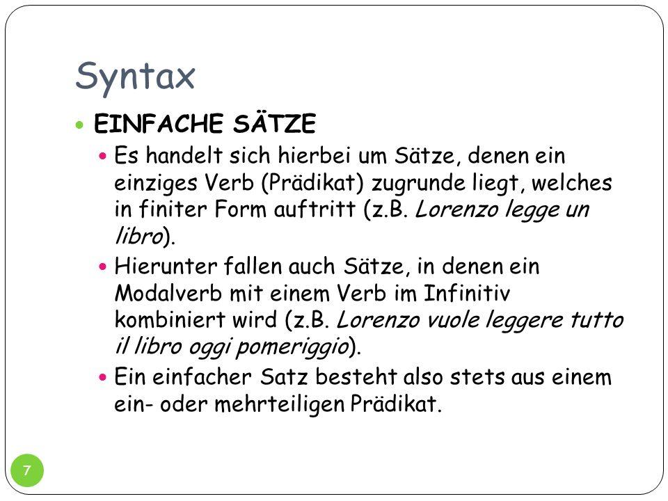 Syntax EINFACHE SÄTZE Es handelt sich hierbei um Sätze, denen ein einziges Verb (Prädikat) zugrunde liegt, welches in finiter Form auftritt (z.B. Lore