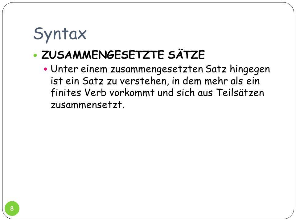 Syntax ZUSAMMENGESETZTE SÄTZE Unter einem zusammengesetzten Satz hingegen ist ein Satz zu verstehen, in dem mehr als ein finites Verb vorkommt und sic
