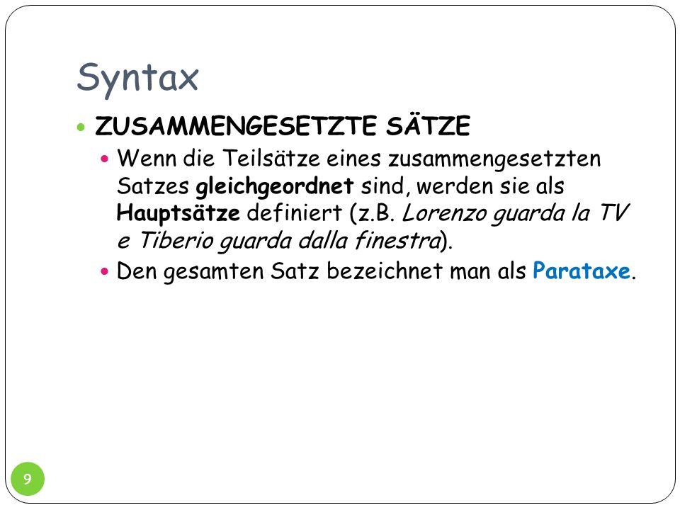 Syntax ZUSAMMENGESETZTE SÄTZE Wenn die Teilsätze eines zusammengesetzten Satzes gleichgeordnet sind, werden sie als Hauptsätze definiert (z.B. Lorenzo