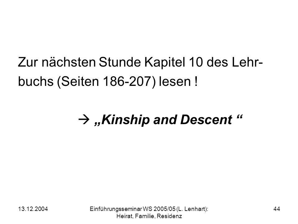 13.12.2004Einführungsseminar WS 2005/05 (L. Lenhart): Heirat, Familie, Residenz 44 Zur nächsten Stunde Kapitel 10 des Lehr- buchs (Seiten 186-207) les