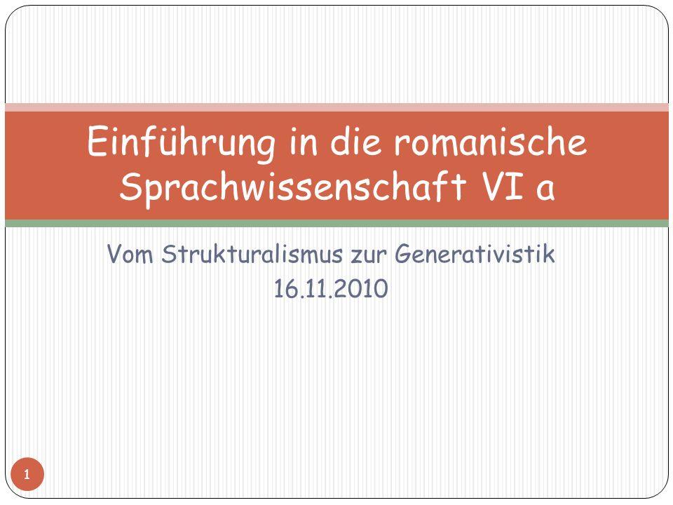 Vom Strukturalismus zur Generativistik 16.11.2010 Einführung in die romanische Sprachwissenschaft VI a 1