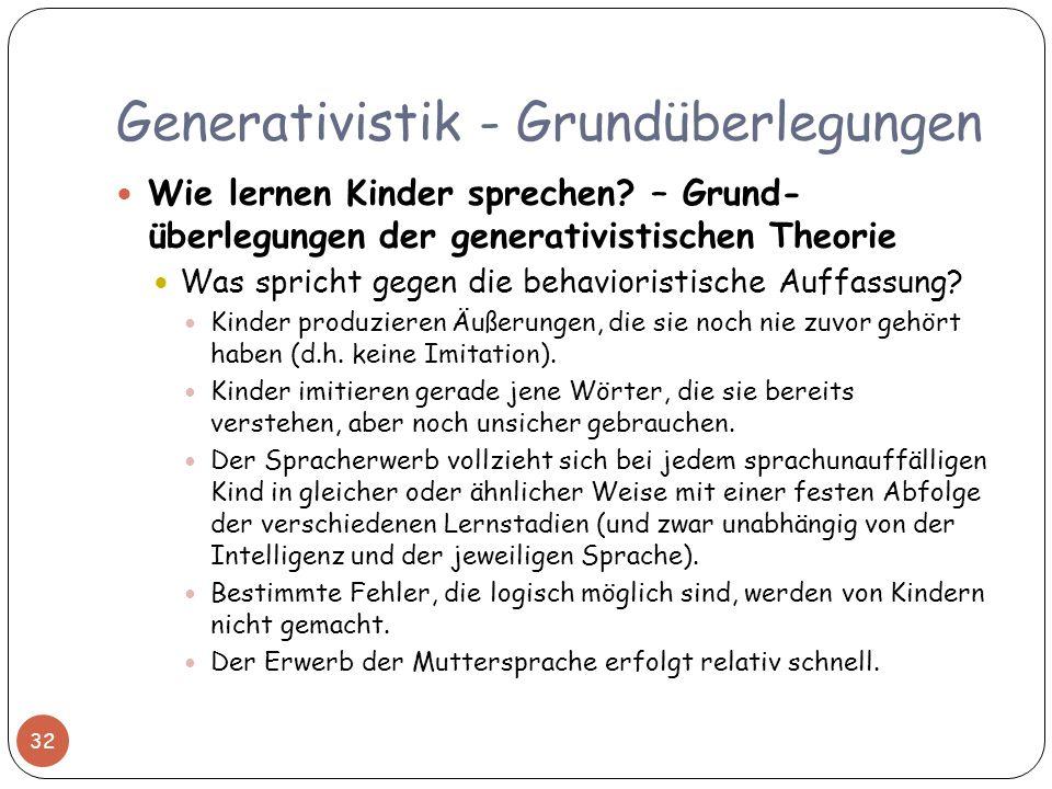Generativistik - Grundüberlegungen 32 Wie lernen Kinder sprechen? – Grund- überlegungen der generativistischen Theorie Was spricht gegen die behaviori