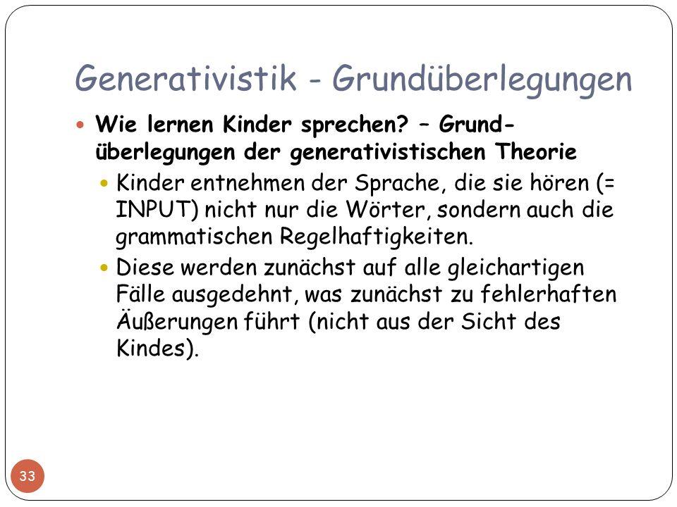 Generativistik - Grundüberlegungen 33 Wie lernen Kinder sprechen? – Grund- überlegungen der generativistischen Theorie Kinder entnehmen der Sprache, d