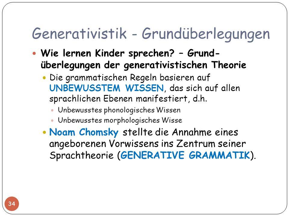 Generativistik - Grundüberlegungen 34 Wie lernen Kinder sprechen? – Grund- überlegungen der generativistischen Theorie Die grammatischen Regeln basier
