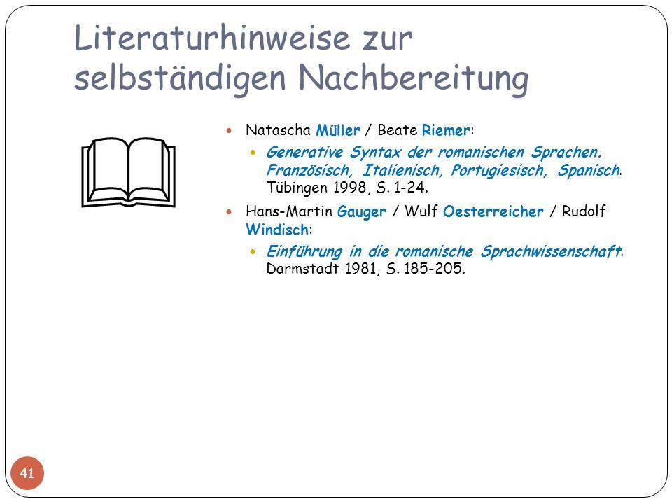 Literaturhinweise zur selbständigen Nachbereitung 41 Natascha Müller / Beate Riemer: Generative Syntax der romanischen Sprachen. Französisch, Italieni