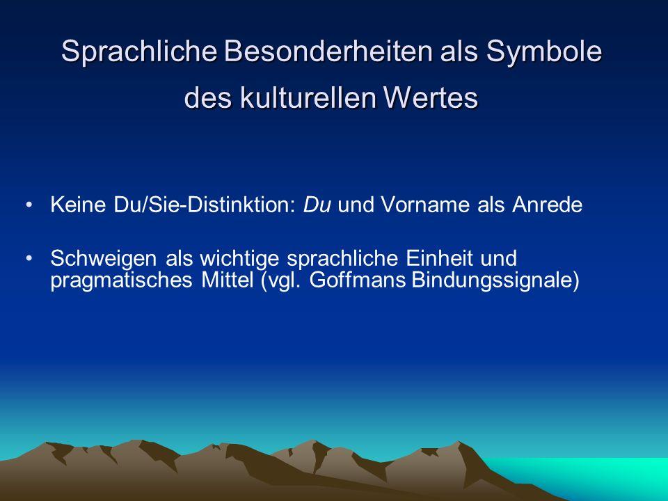 Sprachliche Besonderheiten als Symbole des kulturellen Wertes Keine Du/Sie-Distinktion: Du und Vorname als Anrede Schweigen als wichtige sprachliche E
