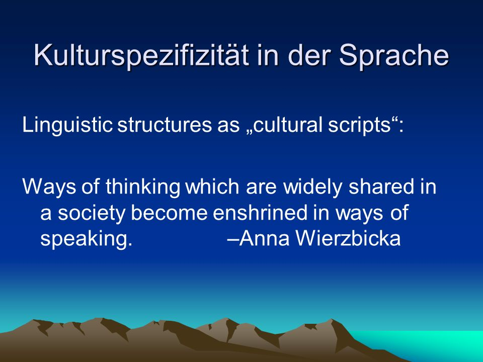Relative Stabilität der kulturspezifischen Denkweise Our experiences in our own and other societies keep reminding us that some understandings are widely shared among members of a social group, surprisingly resistant to change in the thinking of individuals, broadly applicable across different contexts of their lives, powerfully motivating sources of their action, and remarkably stable over succeeding generations.