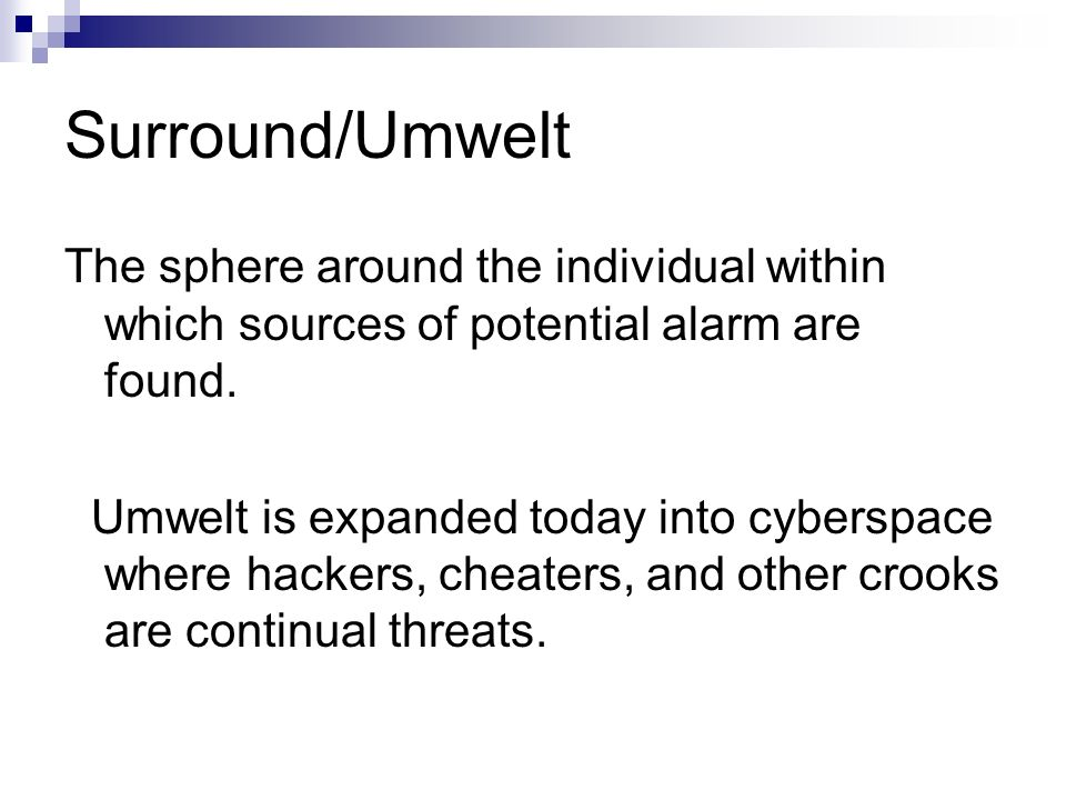 Surround/Umwelt The sphere around the individual within which sources of potential alarm are found.
