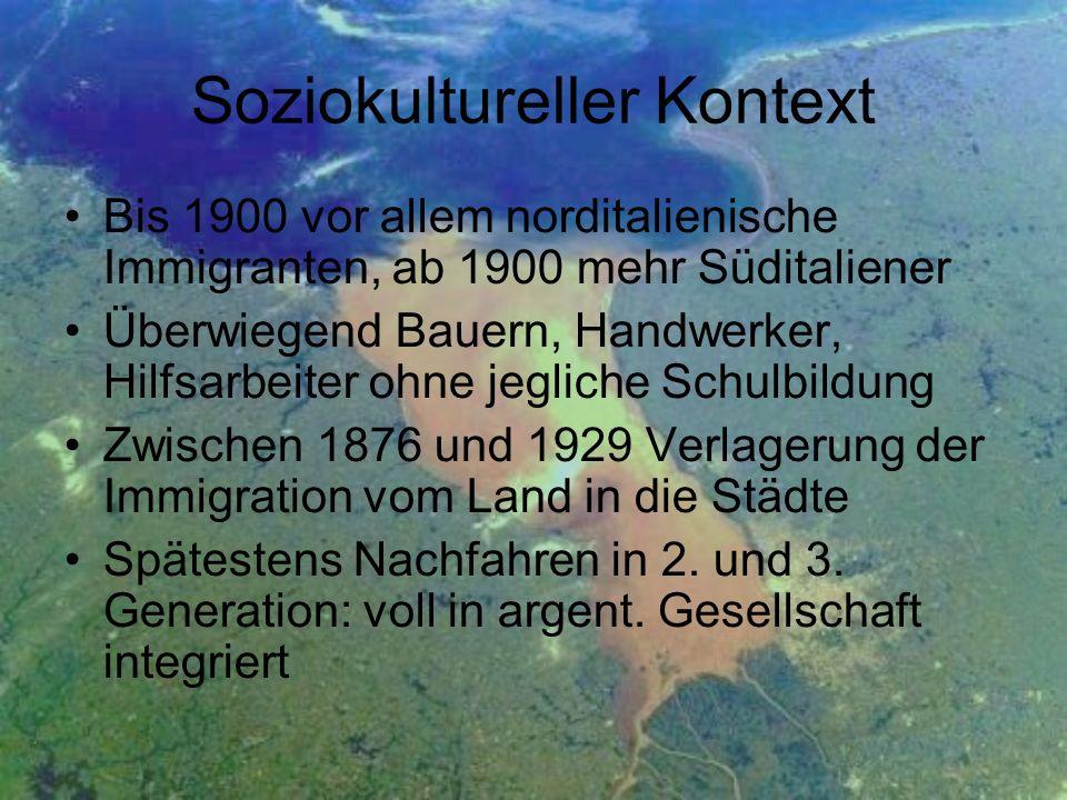 Soziokultureller Kontext Bis 1900 vor allem norditalienische Immigranten, ab 1900 mehr Süditaliener Überwiegend Bauern, Handwerker, Hilfsarbeiter ohne