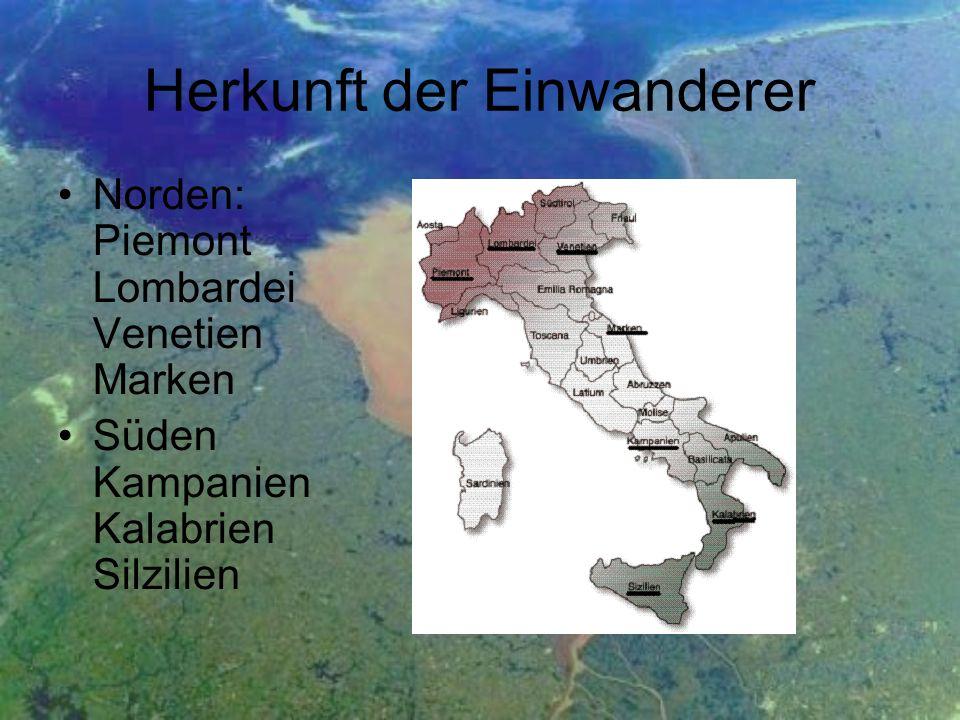 Herkunft der Einwanderer Norden: Piemont Lombardei Venetien Marken Süden Kampanien Kalabrien Silzilien