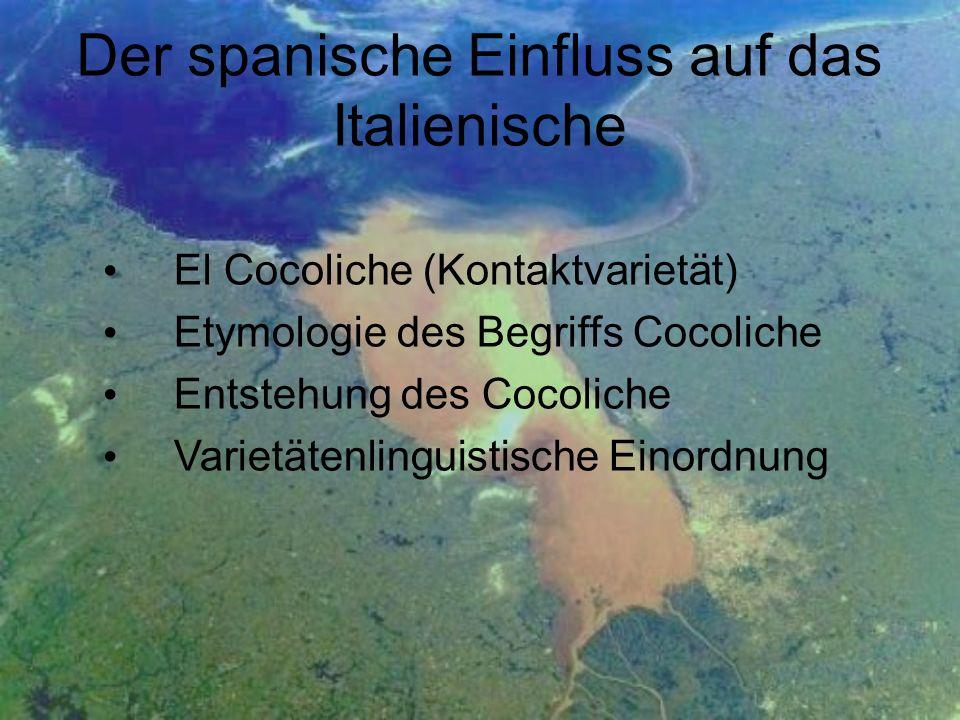 Der spanische Einfluss auf das Italienische El Cocoliche (Kontaktvarietät) Etymologie des Begriffs Cocoliche Entstehung des Cocoliche Varietätenlingui
