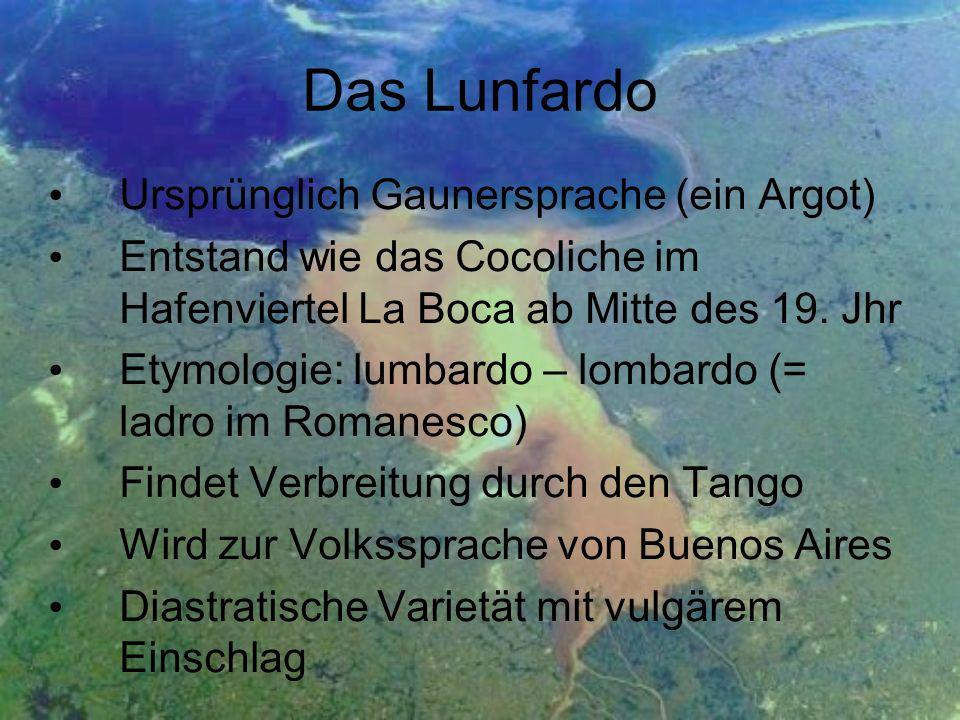 Ursprünglich Gaunersprache (ein Argot) Entstand wie das Cocoliche im Hafenviertel La Boca ab Mitte des 19. Jhr Etymologie: lumbardo – lombardo (= ladr