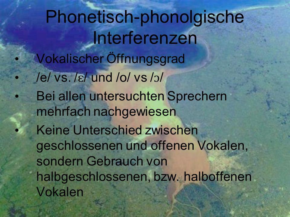Phonetisch-phonolgische Interferenzen Vokalischer Öffnungsgrad /e/ vs. / ɛ / und /o/ vs / ɔ / Bei allen untersuchten Sprechern mehrfach nachgewiesen K