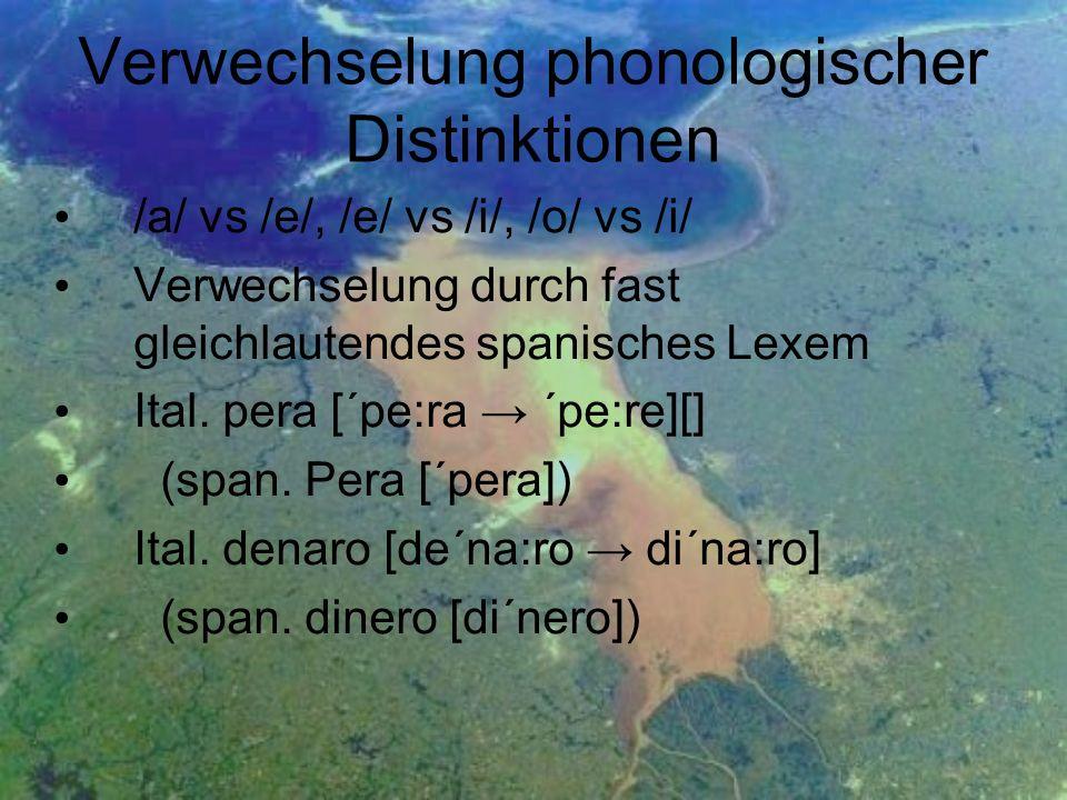Verwechselung phonologischer Distinktionen /a/ vs /e/, /e/ vs /i/, /o/ vs /i/ Verwechselung durch fast gleichlautendes spanisches Lexem Ital. pera [´p