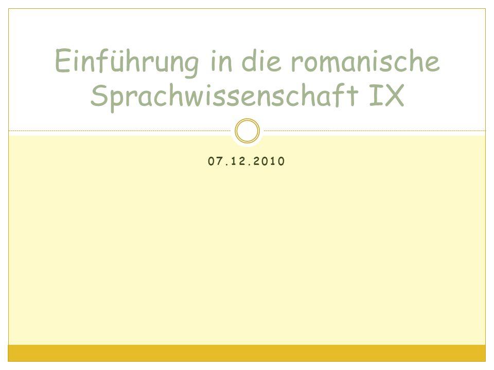 07.12.2010 Einführung in die romanische Sprachwissenschaft IX