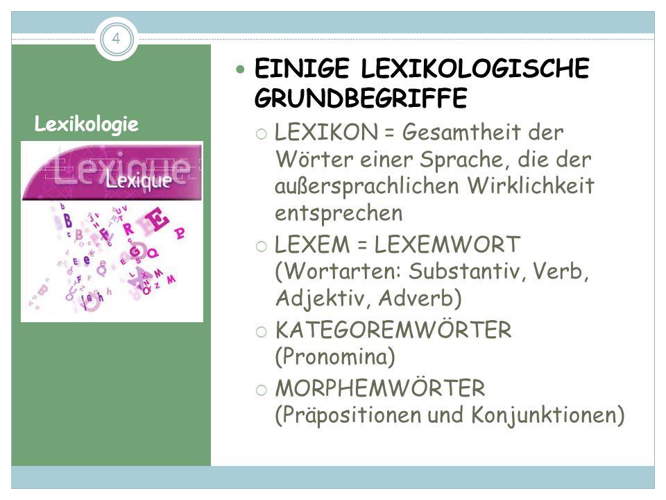 Lexikologie EINIGE LEXIKOLOGISCHE GRUNDBEGRIFFE LEXIKON = Gesamtheit der Wörter einer Sprache, die der außersprachlichen Wirklichkeit entsprechen LEXEM = LEXEMWORT (Wortarten: Substantiv, Verb, Adjektiv, Adverb) KATEGOREMWÖRTER (Pronomina) MORPHEMWÖRTER (Präpositionen und Konjunktionen) 4