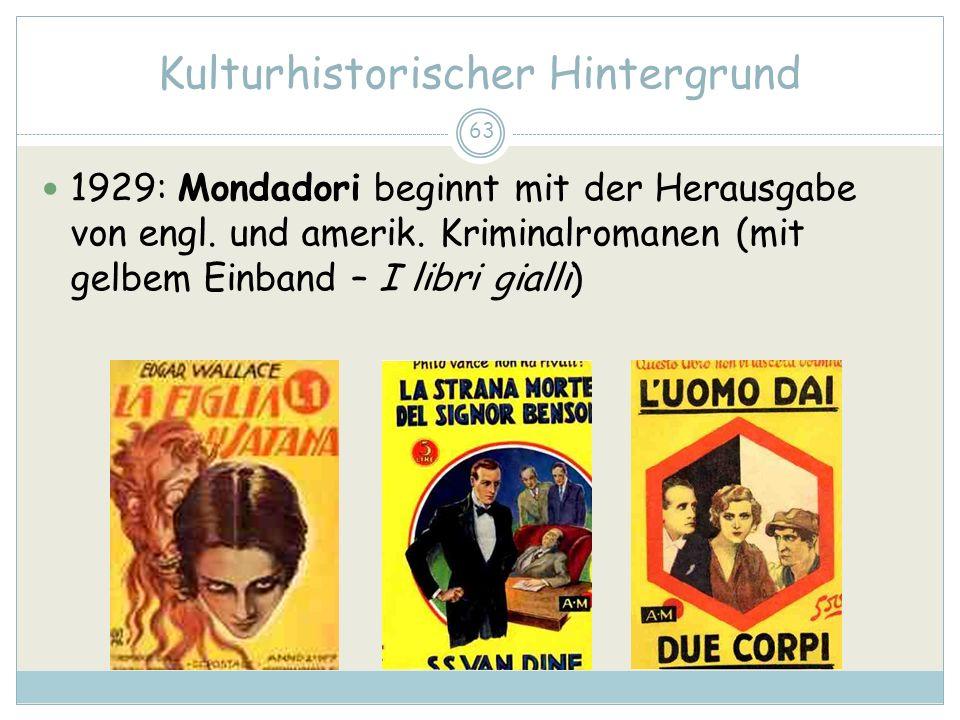 63 Kulturhistorischer Hintergrund 1929: Mondadori beginnt mit der Herausgabe von engl. und amerik. Kriminalromanen (mit gelbem Einband – I libri giall