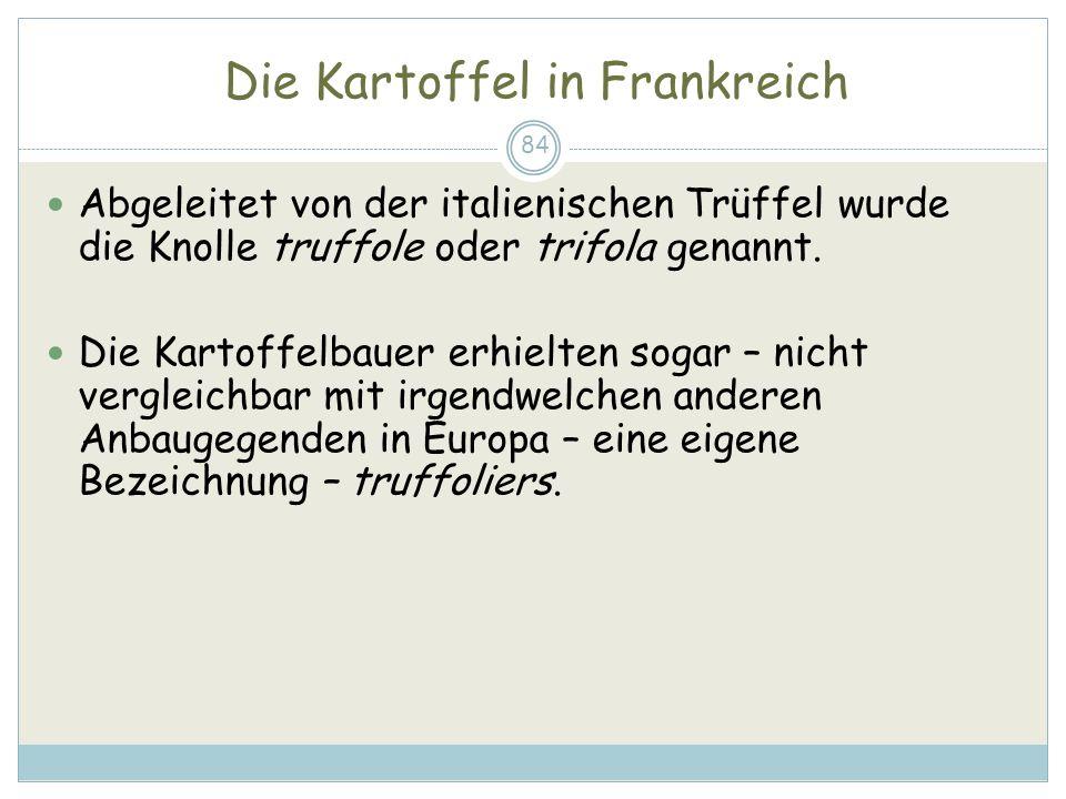 Die Kartoffel in Frankreich 84 Abgeleitet von der italienischen Trüffel wurde die Knolle truffole oder trifola genannt. Die Kartoffelbauer erhielten s