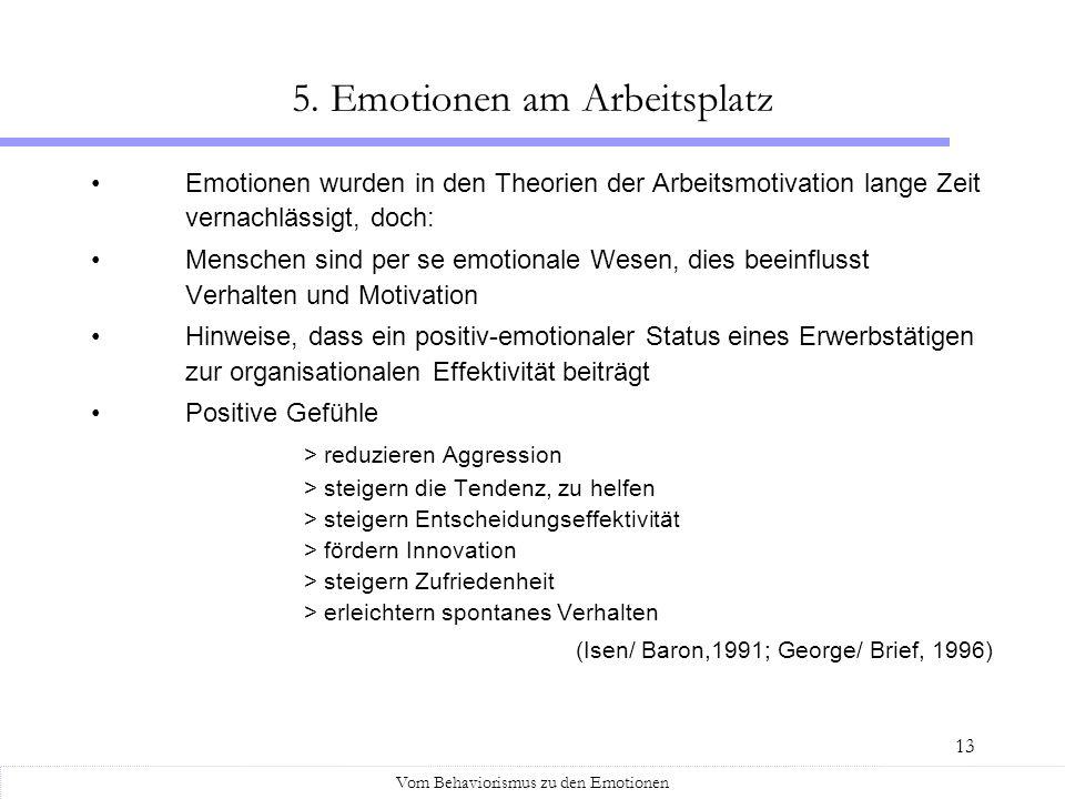 13 Emotionen wurden in den Theorien der Arbeitsmotivation lange Zeit vernachlässigt, doch: Menschen sind per se emotionale Wesen, dies beeinflusst Ver