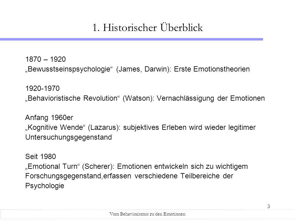 3 1870 – 1920 Bewusstseinspsychologie (James, Darwin): Erste Emotionstheorien 1920-1970 Behavioristische Revolution (Watson): Vernachlässigung der Emo