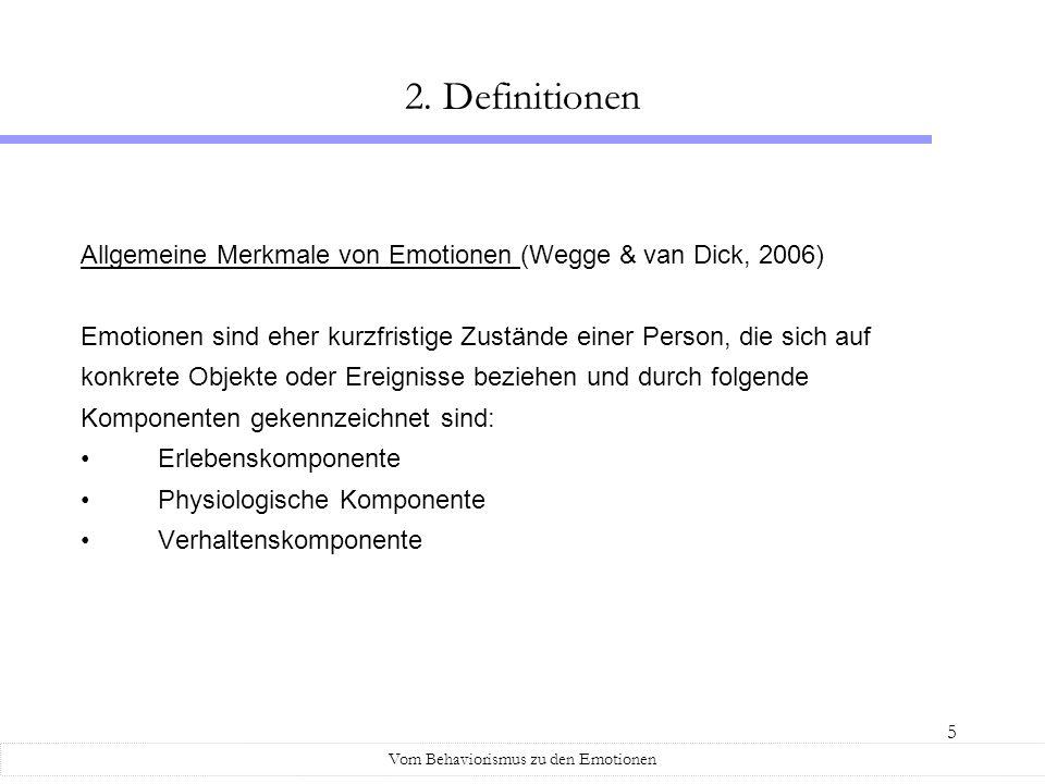 5 Allgemeine Merkmale von Emotionen (Wegge & van Dick, 2006) Emotionen sind eher kurzfristige Zustände einer Person, die sich auf konkrete Objekte ode