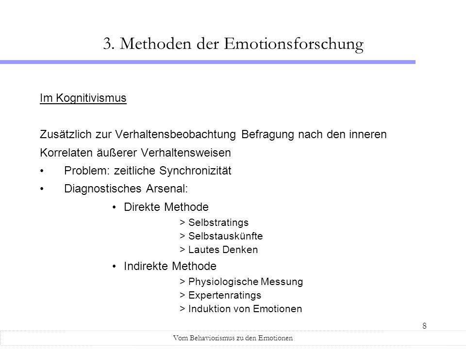 8 Im Kognitivismus Zusätzlich zur Verhaltensbeobachtung Befragung nach den inneren Korrelaten äußerer Verhaltensweisen Problem: zeitliche Synchronizit