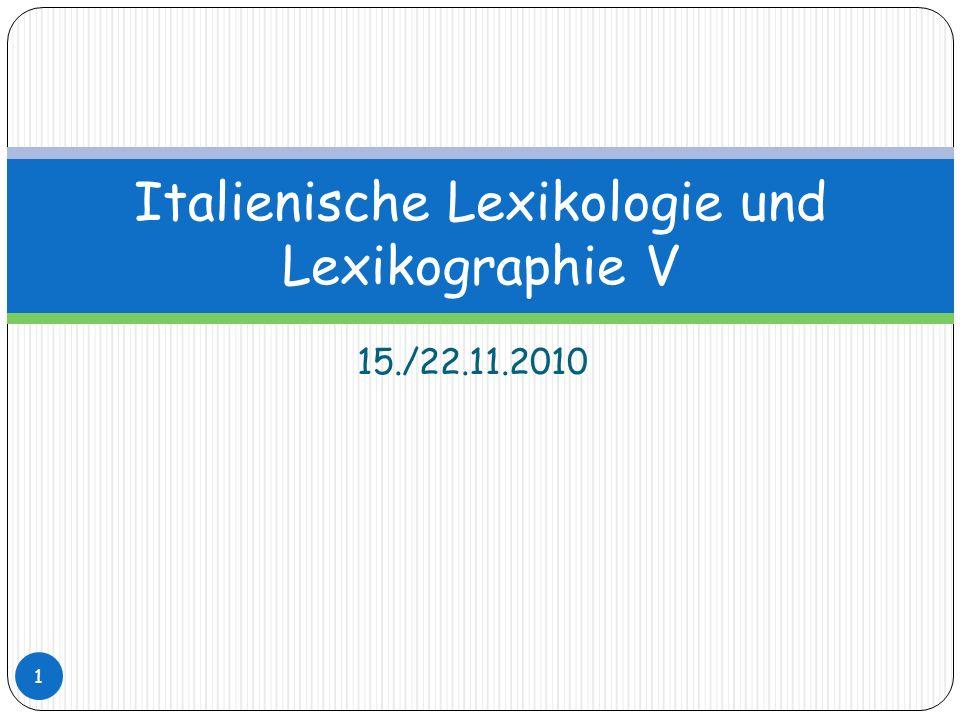 15./22.11.2010 Italienische Lexikologie und Lexikographie V 1