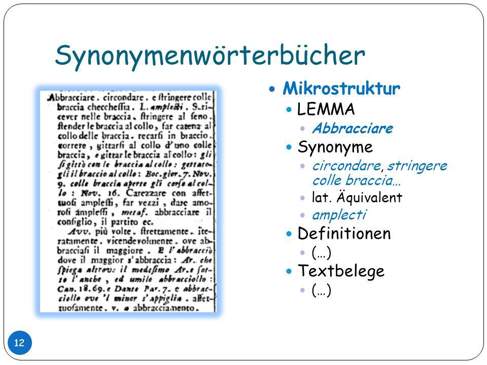 Synonymenwörterbücher Mikrostruktur LEMMA Abbracciare Synonyme circondare, stringere colle braccia… lat. Äquivalent amplecti Definitionen (…) Textbele