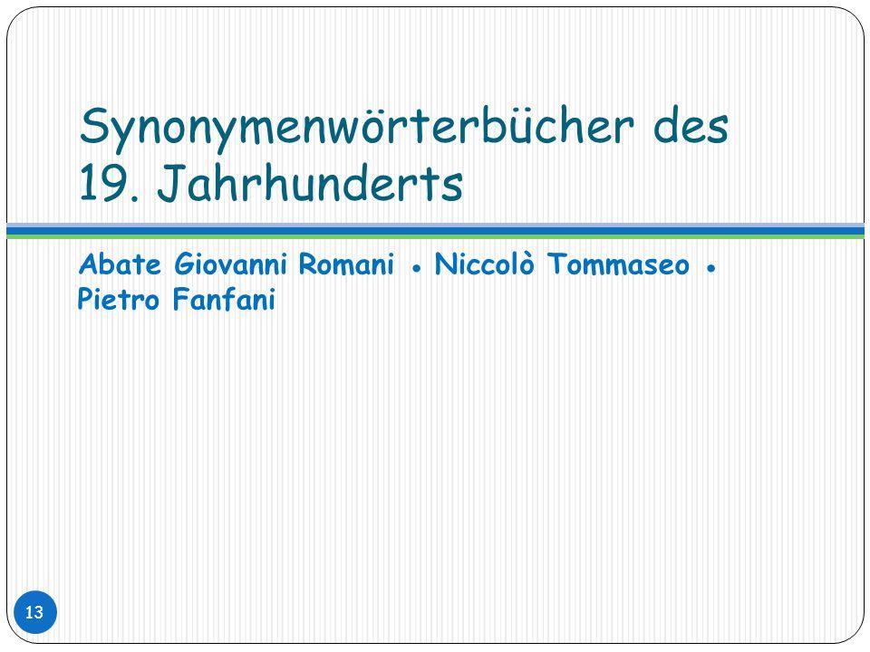 Synonymenwörterbücher des 19. Jahrhunderts Abate Giovanni Romani Niccolò Tommaseo Pietro Fanfani 13