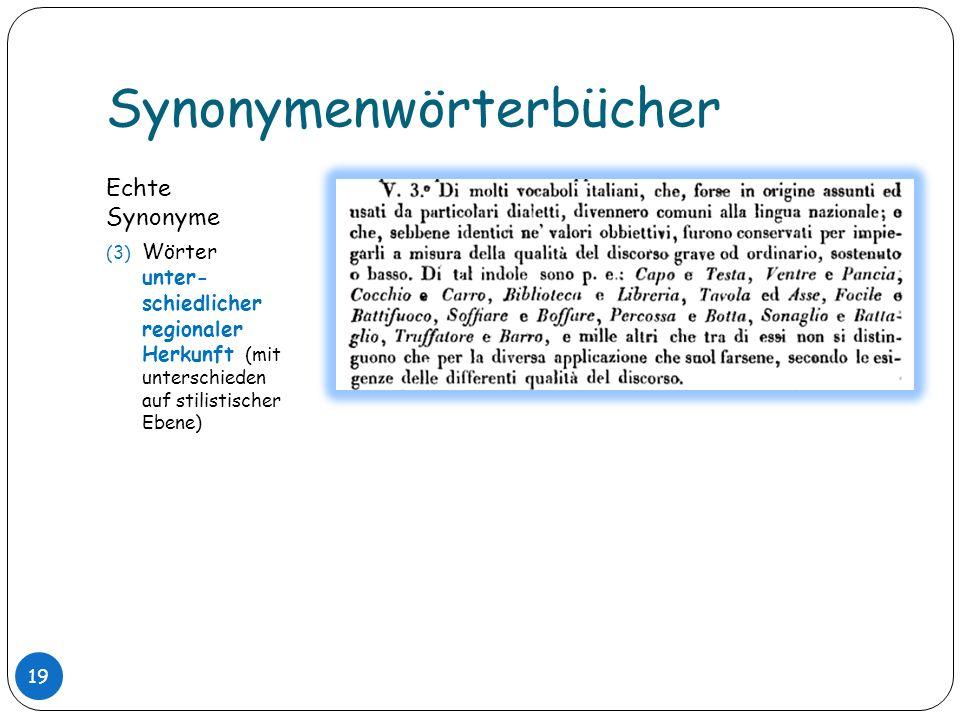 Synonymenwörterbücher Echte Synonyme (3) Wörter unter- schiedlicher regionaler Herkunft (mit unterschieden auf stilistischer Ebene) 19