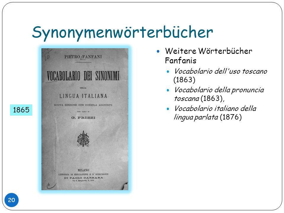 Synonymenwörterbücher Weitere Wörterbücher Fanfanis Vocabolario dell'uso toscano (1863) Vocabolario della pronuncia toscana (1863), Vocabolario italia