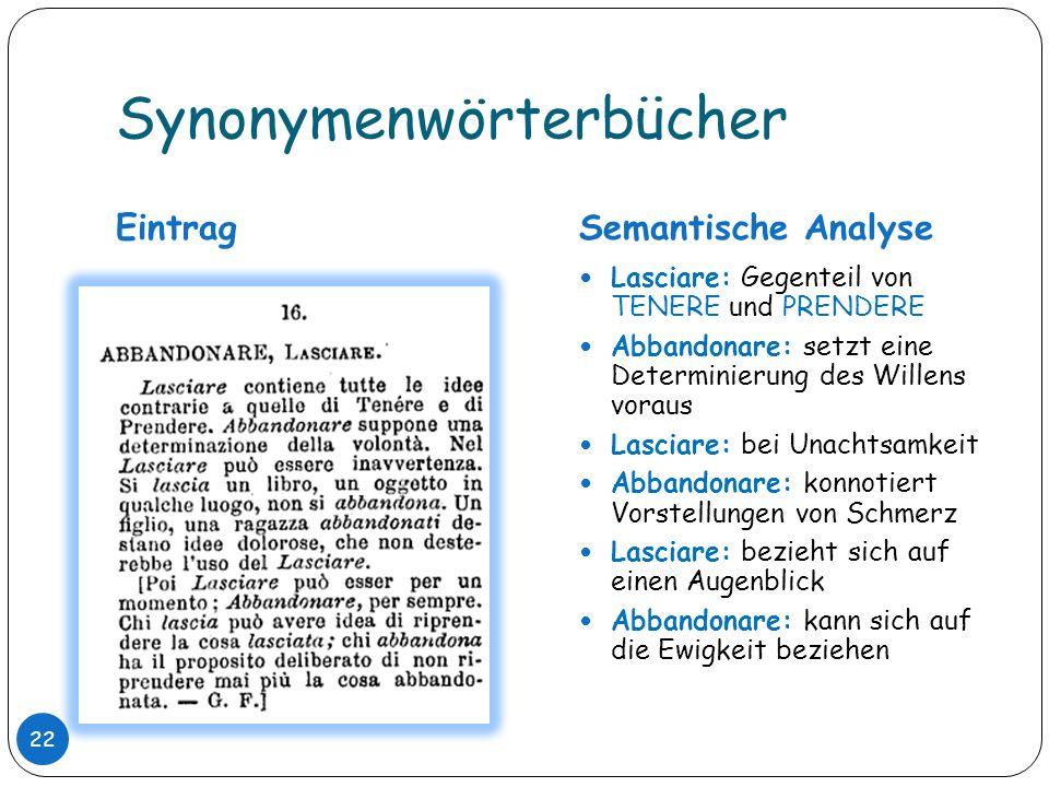 Synonymenwörterbücher EintragSemantische Analyse Lasciare: Gegenteil von TENERE und PRENDERE Abbandonare: setzt eine Determinierung des Willens voraus