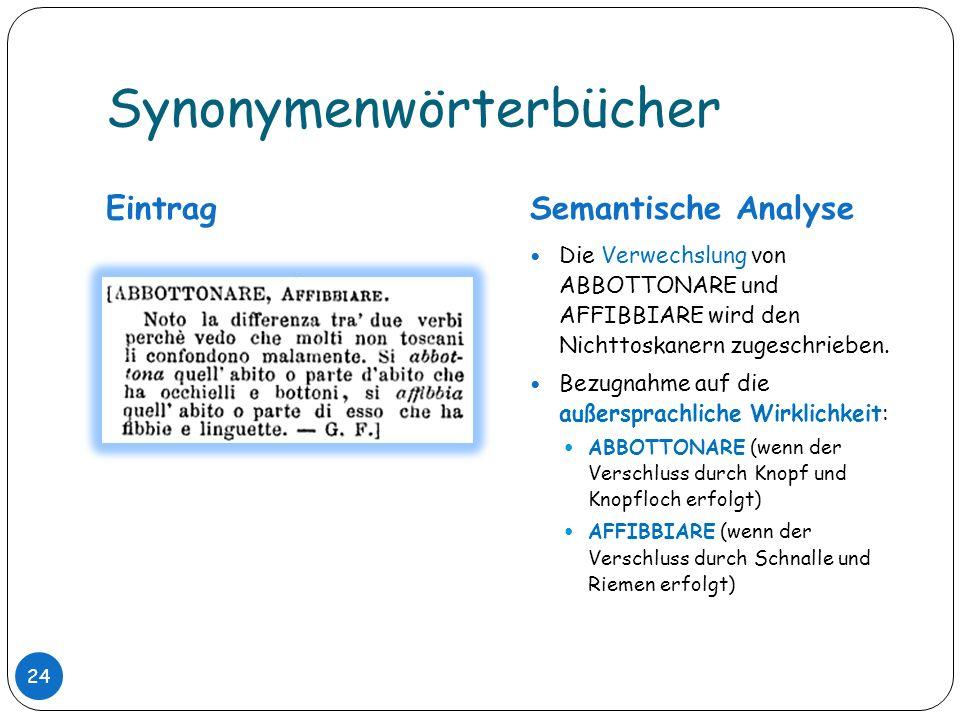 Synonymenwörterbücher EintragSemantische Analyse Die Verwechslung von ABBOTTONARE und AFFIBBIARE wird den Nichttoskanern zugeschrieben. Bezugnahme auf