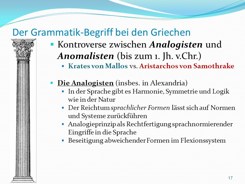 Der Grammatik-Begriff bei den Griechen Kontroverse zwischen Analogisten und Anomalisten (bis zum 1. Jh. v.Chr.) Krates von Mallos vs. Aristarchos von