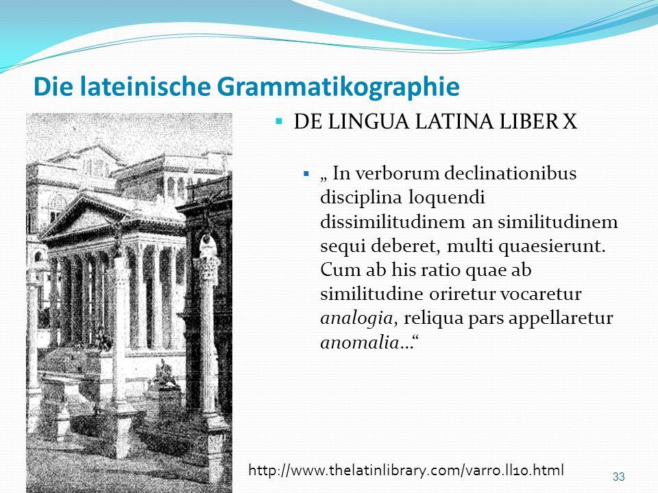 Die lateinische Grammatikographie DE LINGUA LATINA LIBER X In verborum declinationibus disciplina loquendi dissimilitudinem an similitudinem sequi deb