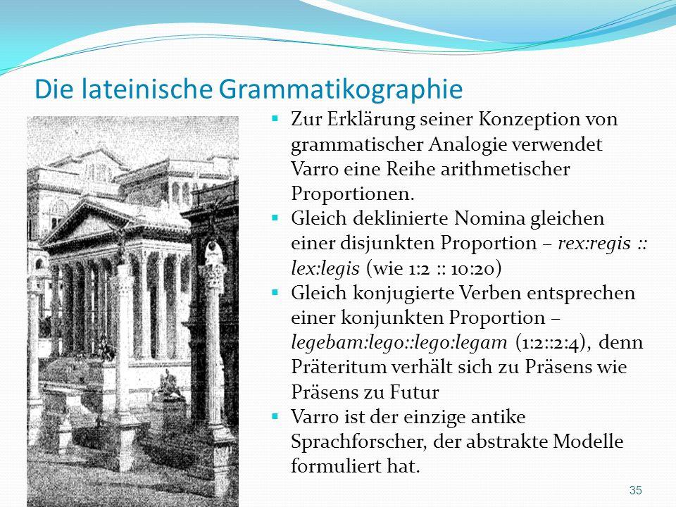 Die lateinische Grammatikographie Zur Erklärung seiner Konzeption von grammatischer Analogie verwendet Varro eine Reihe arithmetischer Proportionen. G