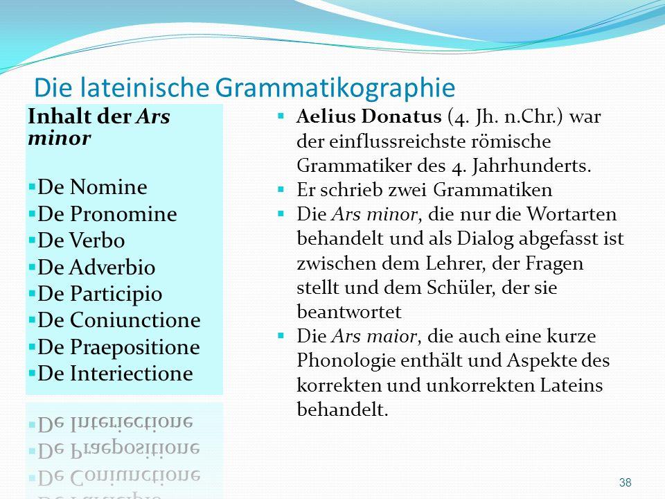 Die lateinische Grammatikographie Aelius Donatus (4. Jh. n.Chr.) war der einflussreichste römische Grammatiker des 4. Jahrhunderts. Er schrieb zwei Gr