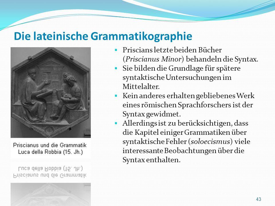 Die lateinische Grammatikographie Priscians letzte beiden Bücher (Priscianus Minor) behandeln die Syntax. Sie bilden die Grundlage für spätere syntakt
