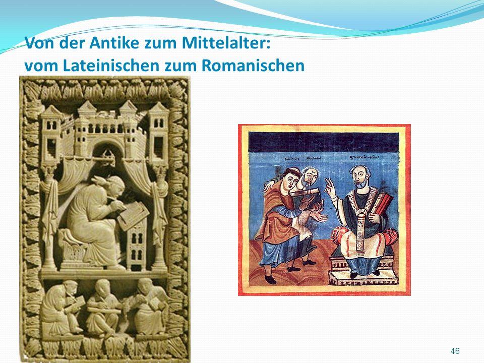 Von der Antike zum Mittelalter: vom Lateinischen zum Romanischen 46