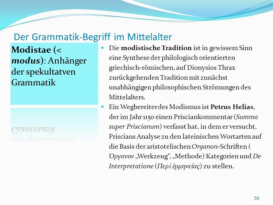 Der Grammatik-Begriff im Mittelalter Die modistische Tradition ist in gewissem Sinn eine Synthese der philologisch orientierten griechisch-römischen,