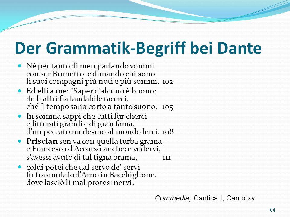 Der Grammatik-Begriff bei Dante Né per tanto di men parlando vommi con ser Brunetto, e dimando chi sono li suoi compagni più noti e più sommi. 102 Ed