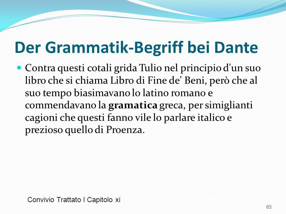 Der Grammatik-Begriff bei Dante Contra questi cotali grida Tulio nel principio d'un suo libro che si chiama Libro di Fine de' Beni, però che al suo te