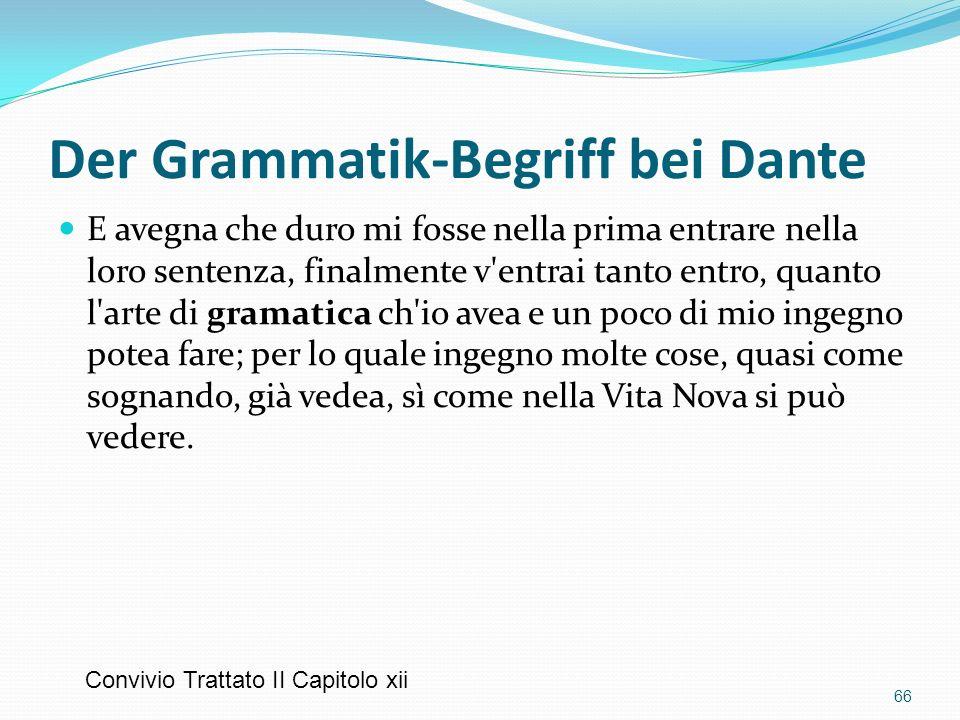 Der Grammatik-Begriff bei Dante E avegna che duro mi fosse nella prima entrare nella loro sentenza, finalmente v'entrai tanto entro, quanto l'arte di