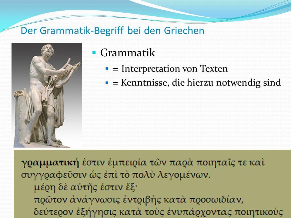 Der Grammatik-Begriff bei den Griechen Grammatik = Interpretation von Texten = Kenntnisse, die hierzu notwendig sind 7