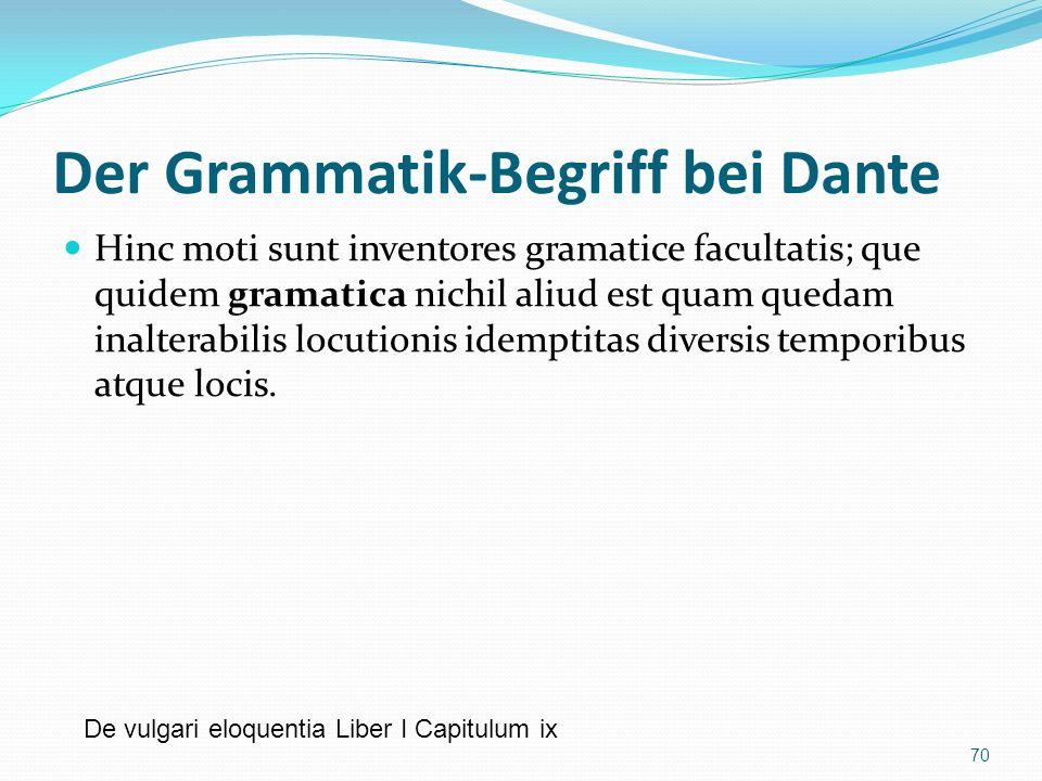 Der Grammatik-Begriff bei Dante Hinc moti sunt inventores gramatice facultatis; que quidem gramatica nichil aliud est quam quedam inalterabilis locuti