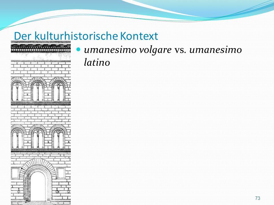 Der kulturhistorische Kontext umanesimo volgare vs. umanesimo latino 73