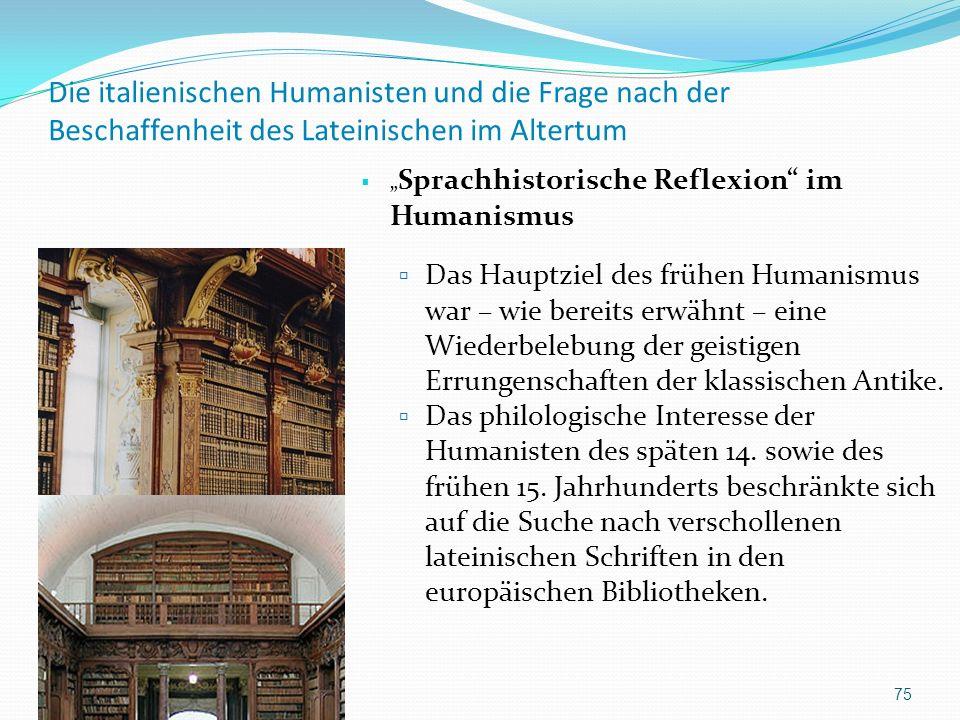 Die italienischen Humanisten und die Frage nach der Beschaffenheit des Lateinischen im Altertum Sprachhistorische Reflexion im Humanismus Das Hauptzie